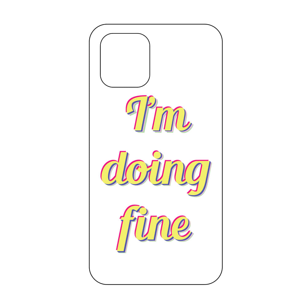 l'm doing fine phone case